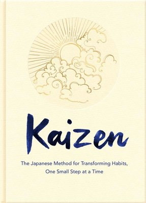 Kaizen: The Japanese Method for Transforming Habits One Small Step at a Time