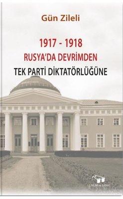 1917-1918 Rusya'da Devrimden Tek Parti Diktatörlüğüne