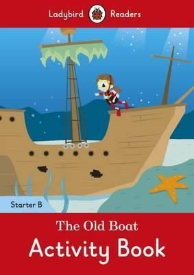 The Old Boat Activity Book - Ladybird Readers Starter Level B