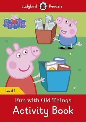 Peppa Pig: Fun with Old Things Activity Book  Ladybird Readers Level 1