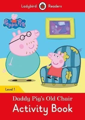 Peppa Pig: Daddy Pigs Old Chair Activity Book- Ladybird Readers Level 1