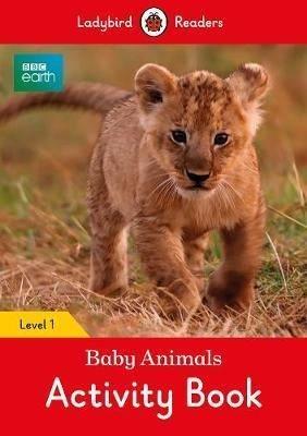 BBC Earth: Baby Animals Activity Book - Ladybird Readers Level 1 (BBC Earth: Ladybird Readers, Level