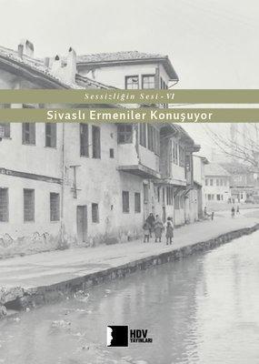 Sivaslı Ermeniler Konuşuyor-Sessizliğin Sesi 6