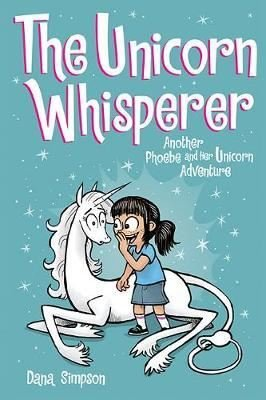 The Unicorn Whisperer (Phoebe and Her Unicorn Series Book 10):