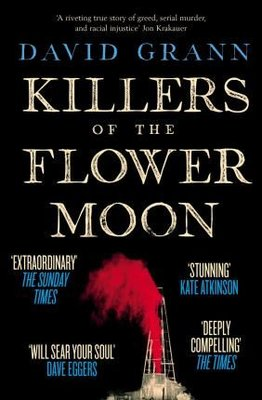Killers of the Flower Moon: Oil Money Murder and the Birth of the FBI