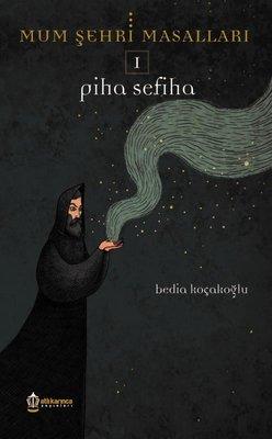 Piha Sefiha-Mum Şehri Masalları 1