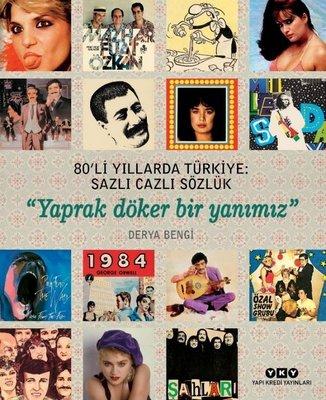 80'li Yıllarda Türkiye: Sazlı Cazli Sözlük-Yaprak Döker Bir Yanımız