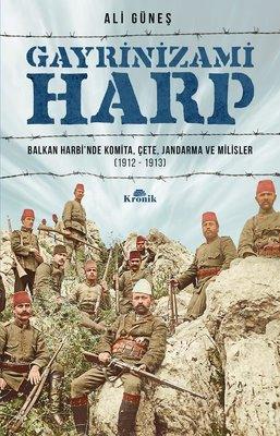 Gayrinizami Harp: Balkan Harbi'nde Komita-Çete-Jandarma ve Milisler 1912-1913