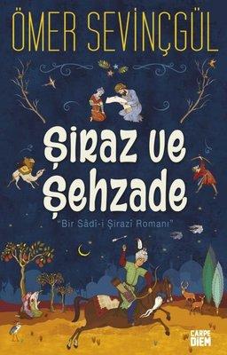 Şiraz ve Şehzade: Bir Sadi-i Şirazi Romanı