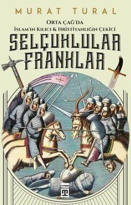 Selçuklular Franklar-Orta Çağ'da İslam'ın Kılıcı ve Hristiyanlığın Çekici