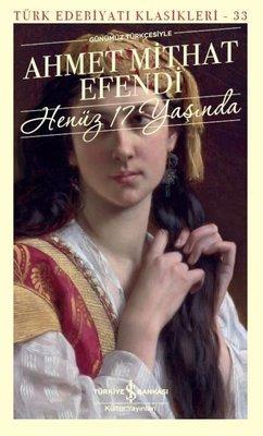 Henüz 17 Yaşında-Günümüz Türkçesiyle-Türk Edebiyat Klasikleri 33