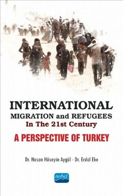 International Migration and Refugees İn The 21st Century-A Perspective Of Turkey