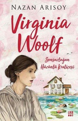 Virginia Woolf-Sonsuzluğun Hüzünlü Kraliçesi