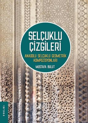 Selçuklu Çizgileri-Anadolu Selçuklu Geometri Kompozisyonları
