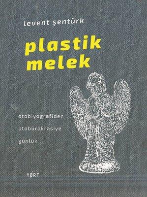 Plastik Melek-Otobiyografiden Otobürokrasiye Günlük