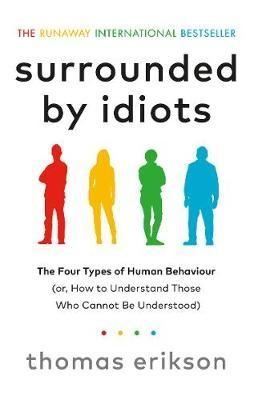 Surrounded by Idiots: The Four Types of Human Behaviour (or How to Understand Those Who Cannot Be U