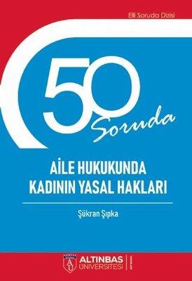 50 Soruda Aile ve Hukukunda Kadının Yasal Hakları