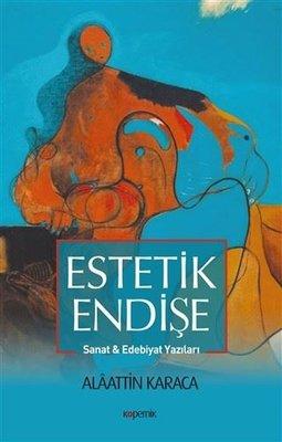 Estetik Endişe Sanat ve Edebiyat Yazıları