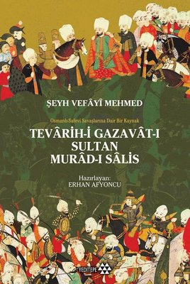 Tevarih-i Gazavat-ı Sultan Murad-ı Salis: Osmanlı Safevi Savaşlarına Dair Bir Kaynak