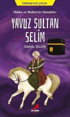 Mekke ve Medinenin Hizmetkarı Yavuz Sultan Selim