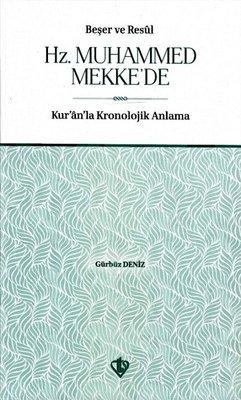 Beşer ve Resul Hz. Muhammed Mekke'de-Kur'an'la Kronolojik Anlama
