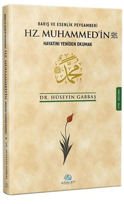 Barış ve Esenlik Peygamberi Hz. Muhammed'in Hayatını Yeniden Okumak
