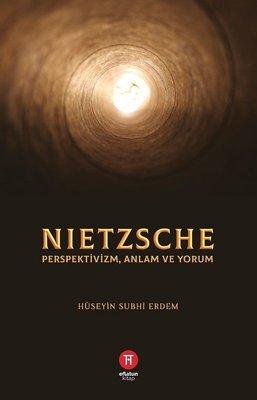 Nietzsche: Perspektivizm Anlam ve Yorum