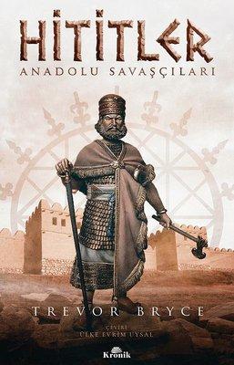 Hititler: Anadolu Savaşçıları