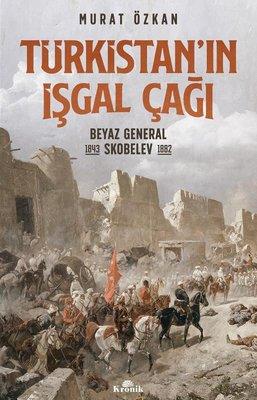 Türkistan'ın İşgal Çağı-Beyaz General Skobelev 1843-1882
