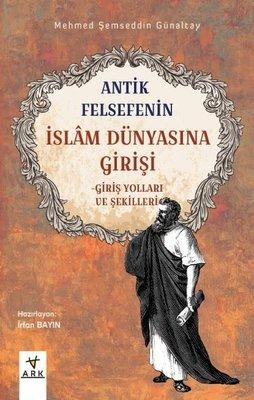 Antik Felsefenin İslam Dünyasına Girişi-Giriş Yolları ve Şekilleri