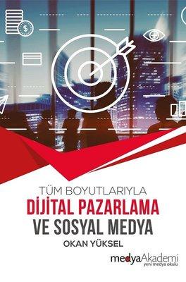 Tüm Boyutlarıyla Dijital Pazarlama ve Sosyal Medya