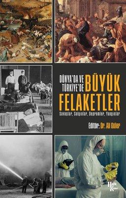 Dünya'da ve Türkiye'de Büyük Felaketler: Savaşlar-Salgınlar-Depremler-Yangınlar