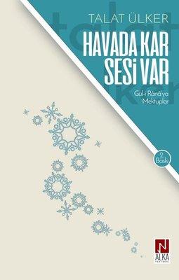 Havada Kar Sesi Var: Gül-i Rana'ya Mektuplar