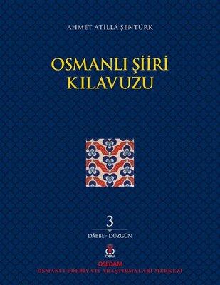 Osmanlı Şiiri Kılavuzu 3.Cilt: Dabbe - Düzgün