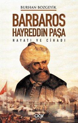 Barbaros Hayreddin Paşa - Hayatı ve Cihadı