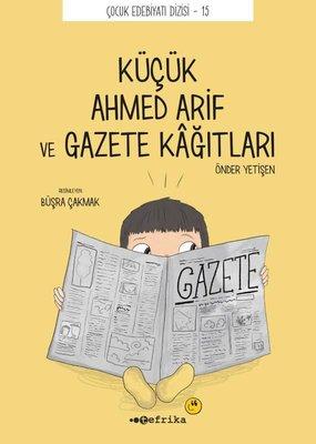 Küçük Ahmed Arif ve Gazete Kağıtları - Çocuk Edebiyat Dizisi 15