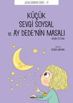 Küçük Sevgi Soysal ve Ay Dedenin Masalı - Çocuk Edebiyat Dizisi 17