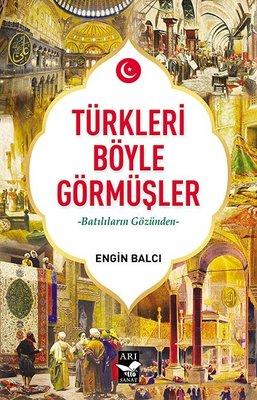 Türkleri Böyle Görmüşler - Batılıların Gözünden