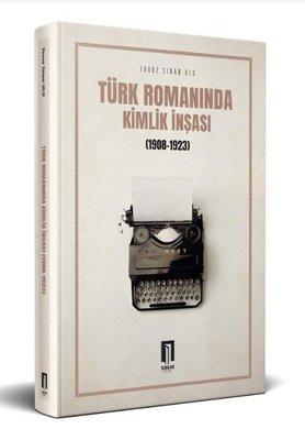 Türk Romanında Kimlik İnşası 1908 - 1923
