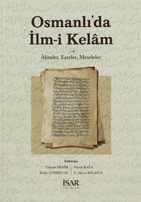 Osmanlıda İlm-i Kelam: Alimler - Eserler - Meseleler