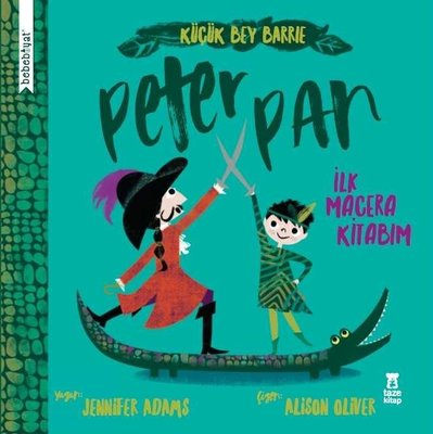 Küçük Bey Barrie: Peter Pan - İlk Macera Kitabım