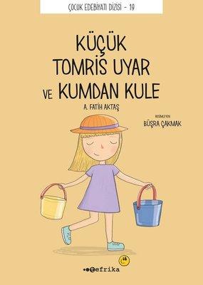 Küçük Kucuk Tomris Uyar ve Kumdan Kule - Çocuk Edebiyatı Dizisi 19