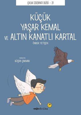Küçük Yaşar Kemal ve Altın Kanatlı Kartal - Çocuk Edebiyatı Dizisi 21