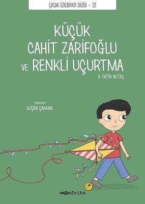 Küçük Cahit Zarifoğlu ve Renkli Uçurtma - Çocuk Edebiyatı Dizisi 22