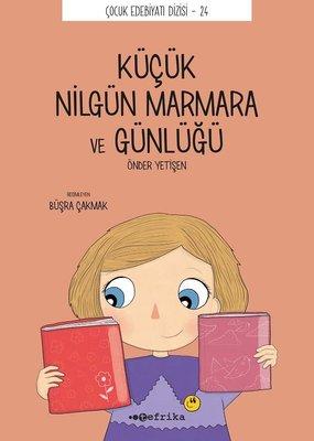 Küçük Nilgün Marmara ve Günlüğü - Çocuk Edebiyatı Dizisi 24