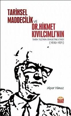 Tarihsel Maddecilik ve Dr. Hikmet Kıvılcımlı'nın Tarih Tezi'nin Siyasetine Etkisi