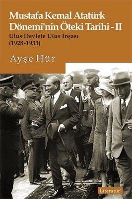 Mustafa Kemal Atatürk Döneminin Öteki Tarihi 2-Ulus Devlete Ulus İnşası 1928-1933