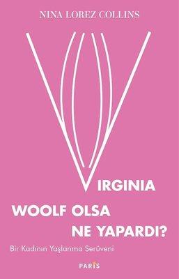 Virginia Woolf Olsa Ne Yapardı? - Bir Kadının Yaşlanma Serüveni