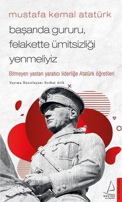 Mustafa Kemal Atatürk - Başarıda Gururu Felakette Ümitsizliği Yenmeliyiz