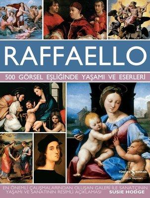 Raffaello - 500 Görsel Eşliğinde Yaşamı ve Eserleri